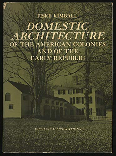 Domestic Architecture of the American Colonies and: Fiske Kimball