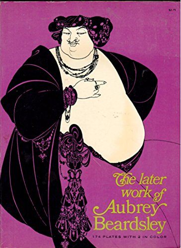 The later work of Aubrey Beardsley, 174 Plates with 2 in color: N.N.