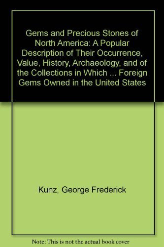 Gems and Precious Stones of North America: A Popular Description of Their Occurrence, Value, ...