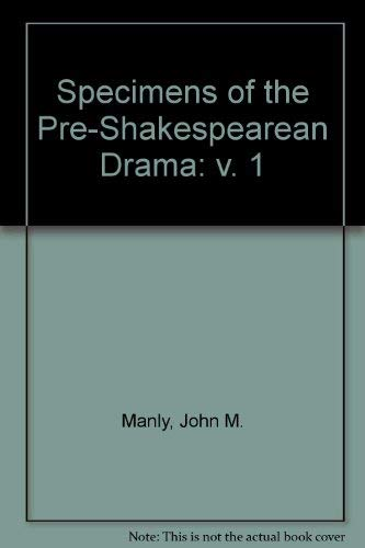Specimens of the Pre-Shakespearean Drama: v. 1: John M. Manly