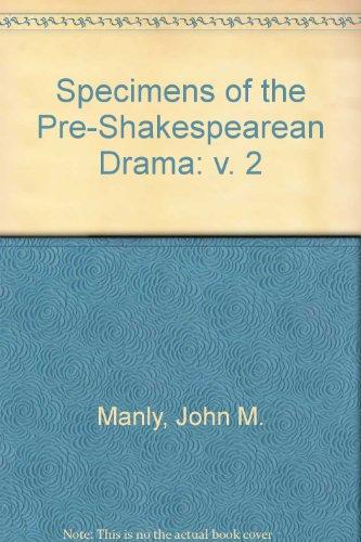 Specimens of the Pre-Shakespearean Drama: v. 2: Manly, John M.