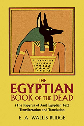 The Egyptian Book of the Dead. (The Papyrus of Ani). Egyptian Text transliteration and Translation.