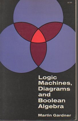 Logic Machines, Diagrams and Boolean Algebra: Gardner, M