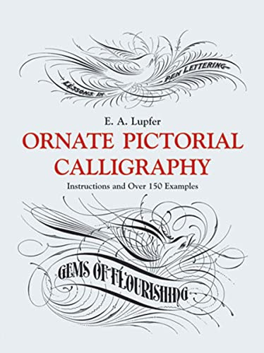 Ornate Pictorial Calligraphy: Instructions and Over 150 Examples (Lettering, Calligraphy, Typogra...