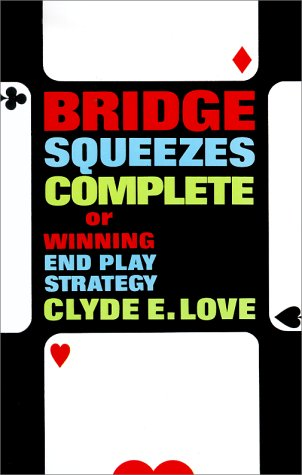 Bridge Squeezes Complete : Or Winning End: Clyde E. Love