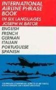 International Airline Phrase Book: In Six Languages - English, Freench, German, Italian, Portugue...