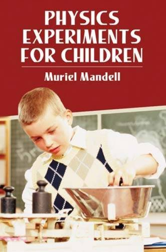 Physics Experiments for Children. Formerly titled Science: Mandell, Muriel: