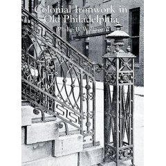 Colonial Ironwork in Old Philadelphia: The Craftsmanship: Wallace, Philip B.