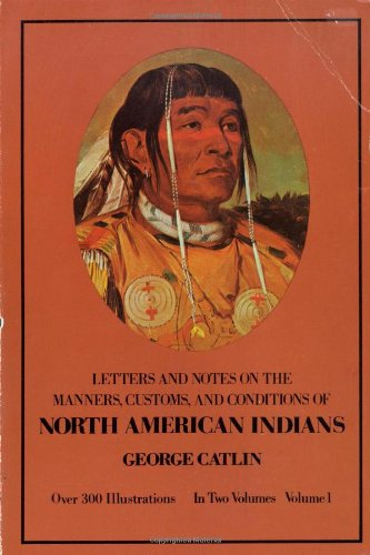 Letters and Notes on the Manners, Customs: George Catlin