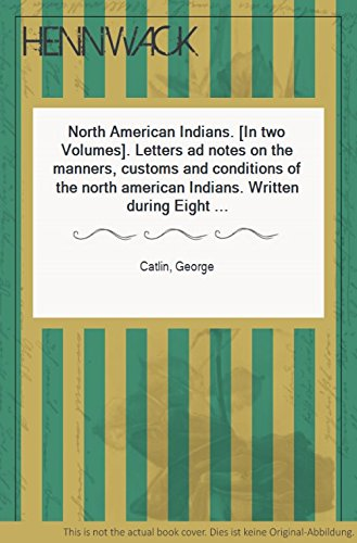 9780486221441: Letters and Notes on the Manners, Customs, and Conditions of North American Indians (Volume I & II) (Hardcovers)