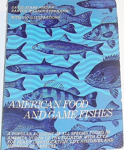 AMERICAN FOOD AND GAMES FISHES : A Popular Account of All the Species Found in America North of t...