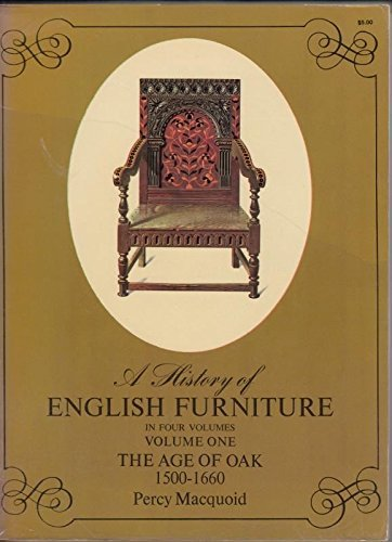 A History of English Furniture Vol 1: The Age of Oak 1500-1660: MacQuoid, Percy