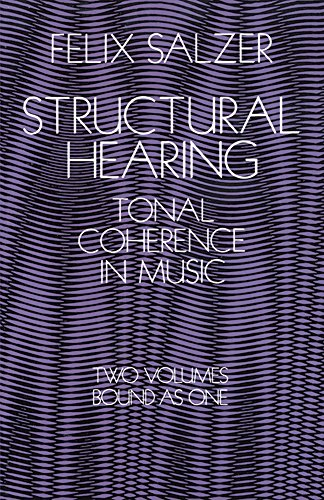 Structural Hearing: Tonal Coherence in Music (Two Volumes Bound as One): Felix Salzer, (Foreword) ...