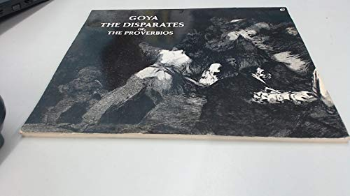 Goya The Disparates or The Proverbios: Goya Y Lucientes,