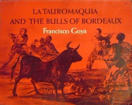 La Tauromaquia and the Bulls of Bordeaux: Goya, Francisco