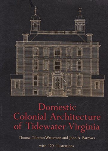 Domestic Colonial Architecture of Tidewater, Virginia: Waterman, Thomas T., Barrows, John A.