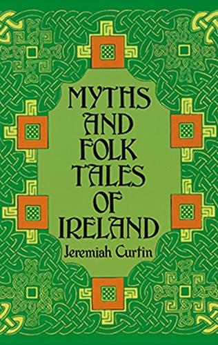 Myths and Folk-Tales of Ireland: Curtin, Jeremiah