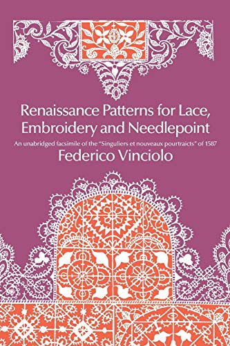 Renaissance Patterns for Lace, Embroidery and Needlepoint: Vinciolo, Federico