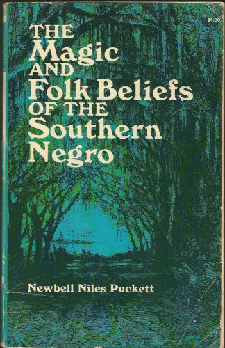 The Magic and Folk Beliefs of the Southern Negro (Black Rediscovery): Puckett, Newbell Niles