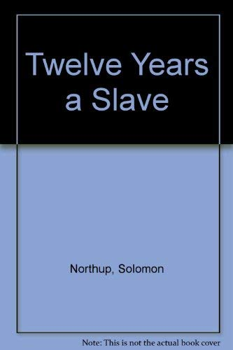 12 Years a Slave : A Memoir of Kidnap, Slavery and Liberation