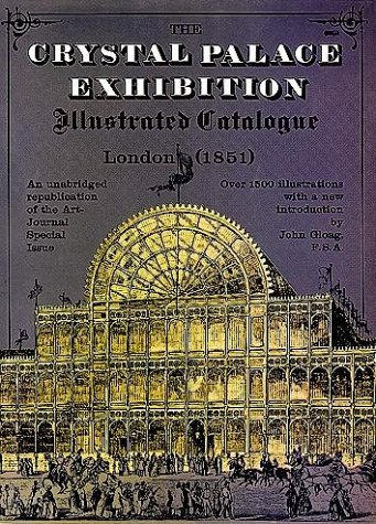 The Crystal Palace Exhibition. Illustrated Catalogue London 1851 (Reprint)