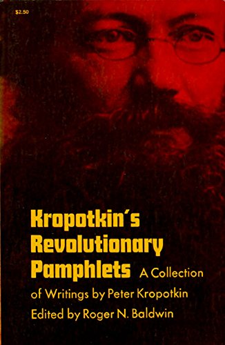 Kropotkin's Revolutionary Pamphlets: A Collection of Writings: Petr Alekseevich Kropotkin