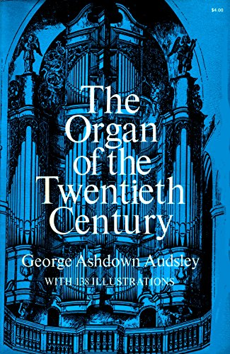 The Organ of the Twentieth Century, a Manual of All Matters Relating to the Science and Art of Or...