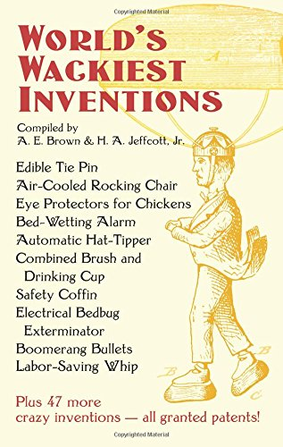 World's Wackiest Inventions: A. E. Brown,