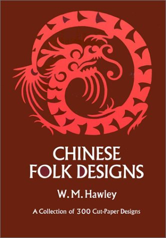 Chinese Folk Designs: A Collection of 300 Cut-Paper Designs Used for Embroidery Together With 160...