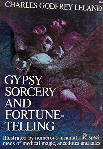 Gypsy Sorcery and Fortune Telling: Leland, Charles G.