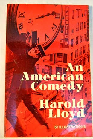 An American Comedy: Lloyd, Harold C.;Stout, Wesley Winans (introductory note by Richard Griffith)