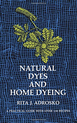 Natural Dyes and Home Dyeing (Paperback): Rita J. Adrosko