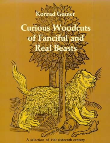 9780486227016: Curious Woodcuts of Fanciful and Real Beasts: A Selection of 19O Sixteenth-Century Woodcuts from Gesner's and Topsell's Natural Histories