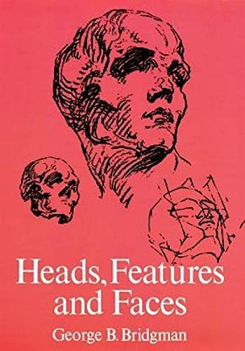 Heads, Features and Faces (Dover Anatomy for Artists) (9780486227085) by George B. Bridgman