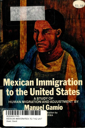 Mexican Immigration to the United States; A Study of Human Migration and Adjustment.: Gamio, Manuel