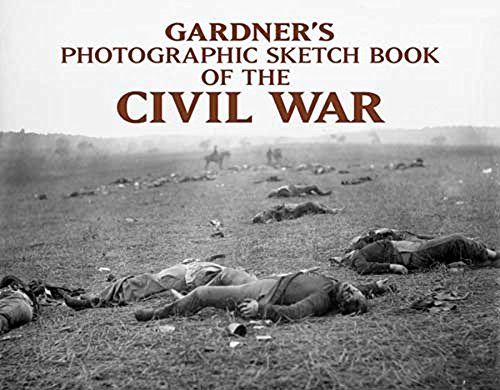 Gardner's Photographic Sketch Book of the Civil War: Gardner, Alexander