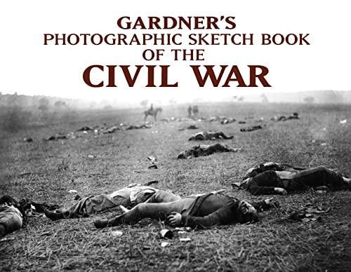 Gardner's photographic sketch book of the Civil: Gardner, Alexander