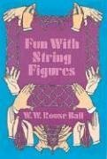 Fun with String Figures: Ball, W. W. Rouse
