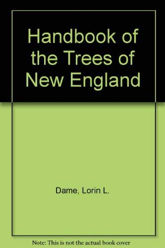 Handbook of the Trees of New England: Dame, Lorin L.,