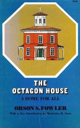 The Octagon House: A Home for All: Fowler, Orson Squire