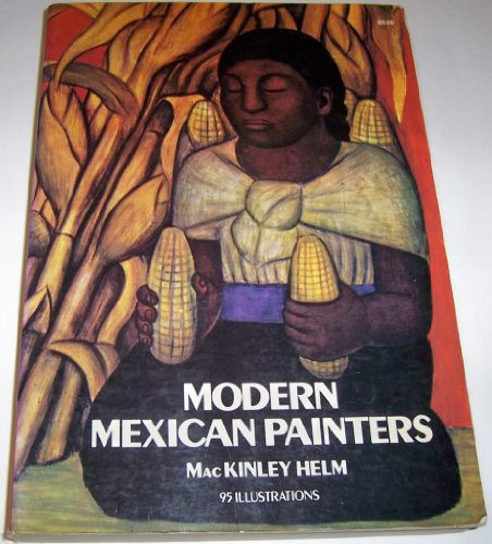 Modern Mexican Painters: Helm, Mackinley.