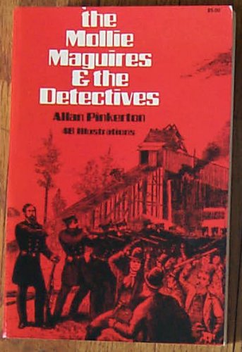 The Mollie Maguires and the Detectives: Allan Pinkerton