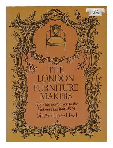The London Furniture Makers From the Restoration to the Victorian Era 1660-1840.: HEAL, A.