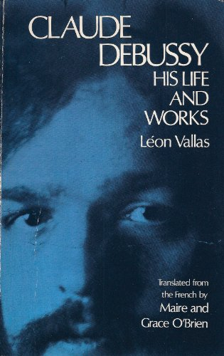 Claude Debussy: His Life and Works: Vallas, Leon