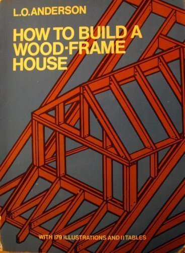 How To Build A Wood Frame House By L O Anderson Dover