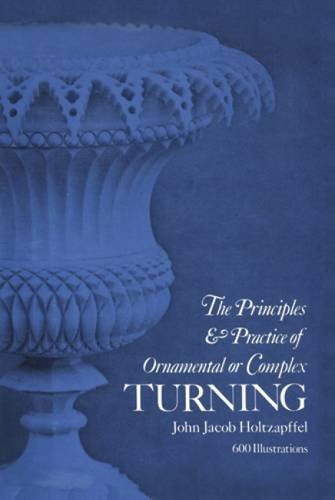 Principles & Practice of Ornamental or Complex Turning (Dover Woodworking)