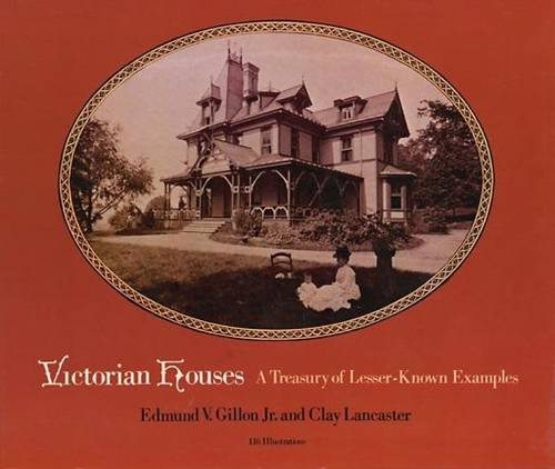 Victorian Houses A Treasury of Lesser-Known Examples