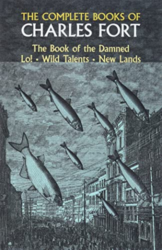 The Complete Books of Charles Fort (The Book of the Damned; New Lands; Lo!; Wild Talents): Fort, ...