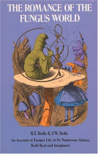 The Romance of the Fungus World: Rolfe, R. T. and F. W.