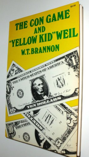 The Con Game and Yellow Kid Weil : The Autobiography of the Famous Con Artist as Told to W. T. ...